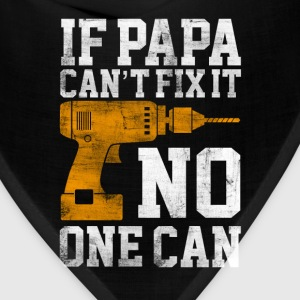 Papa can't fix it, no one can - Fathers Day - Bandana
