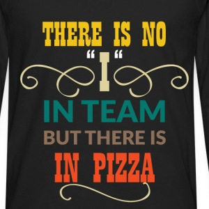 There is no ''I'' in team but there is in pizza - Men's Premium Long Sleeve T-Shirt
