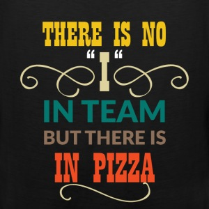 There is no ''I'' in team but there is in pizza - Men's Premium Tank