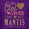 This Girl Loves Her Mantis - Praying Mantis Gift T-Shirts - Women's T-Shirt