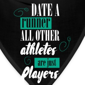 Date a runner all other athletes are just players - Bandana