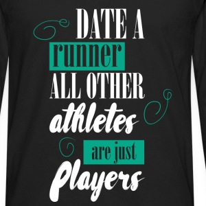 Date a runner all other athletes are just players - Men's Premium Long Sleeve T-Shirt