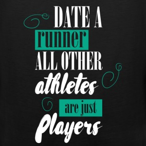 Date a runner all other athletes are just players - Men's Premium Tank