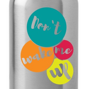 Don't wake me up  - Water Bottle