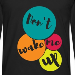 Don't wake me up  - Men's Premium Long Sleeve T-Shirt