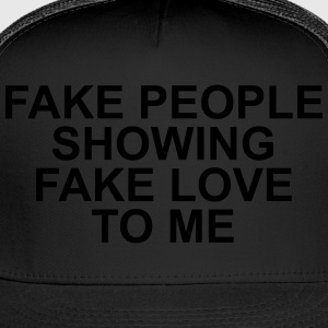 Fake people showing fake love to me Long Sleeve Shirts - Trucker Cap