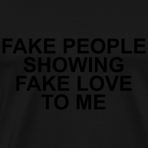 Fake people showing fake love to me Long Sleeve Shirts - Men's Premium T-Shirt