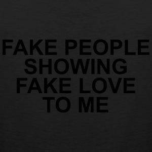 Fake people showing fake love to me Long Sleeve Shirts - Men's Premium Tank