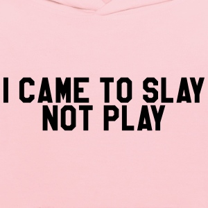 I came to slay not play T-Shirts - Kids' Hoodie