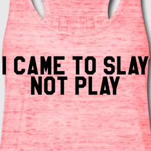 I came to slay not play T-Shirts - Women's Flowy Tank Top by Bella
