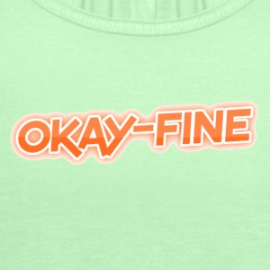 okay-fine - Women's Flowy Tank Top by Bella