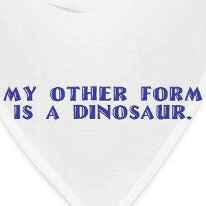 Other form is a Dinosaur - Bandana