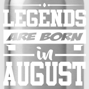 LEGENDS ARE BORN IN AUGUST,LEGENDS, ARE BORN ,IN A - Water Bottle