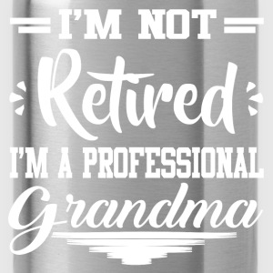 I'M NOT RETIRED I'M A  PROFESSIONAL GRANDMA,PROFES - Water Bottle
