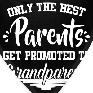 ONLY THE BEST PARENTS GET PROMOTED TO GRANDPARENTS - Bandana