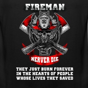 Fireman - Never die they just burn forever - Men's Premium Tank