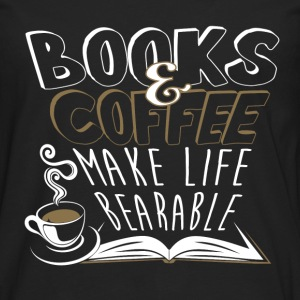 Books and coffee - Make life bearable - Men's Premium Long Sleeve T-Shirt