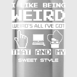 Weird - I like being weird awesome t-shirt - Water Bottle