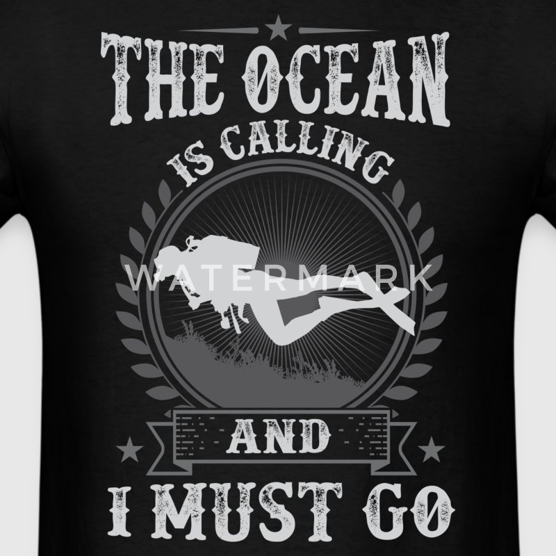 Scuba Diving  The Ocean Is Calling And I Must Go T - Men's T-Shirt