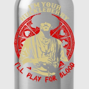 I'm your Huckleberry - I'll play for blood - Water Bottle