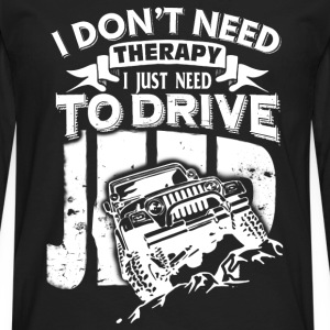 Jeep - I don't need therapy I just need to drive - Men's Premium Long Sleeve T-Shirt