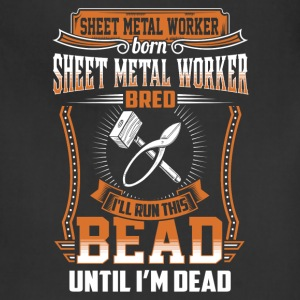 Sheet metal worker - I'll run this bead until dead - Adjustable Apron