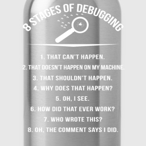 Stages of Debugging - Oh the comment says I did - Water Bottle