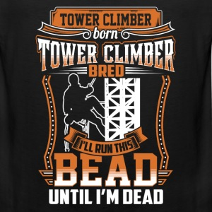 Tower climber - I'll run this bead until i'm dead - Men's Premium Tank