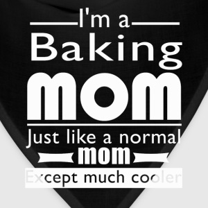 Baking mom - Just like other except much cooler - Bandana