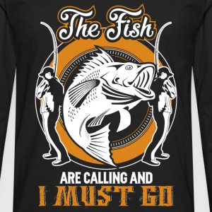 Fishing - Fishes are calling and I must go - Men's Premium Long Sleeve T-Shirt