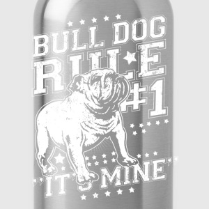 Bull dog - Bull dog rule number one t-shirt - Water Bottle