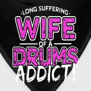 Drums - Wife of a drums addict awesome t-shirt - Bandana