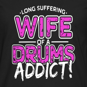 Drums - Wife of a drums addict awesome t-shirt - Men's Premium Long Sleeve T-Shirt