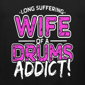Drums - Wife of a drums addict awesome t-shirt - Men's Premium Tank