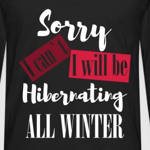 Sorry I can't. I will be hibernating  all winter - Men's Premium Long Sleeve T-Shirt