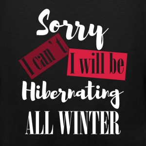 Sorry I can't. I will be hibernating  all winter - Men's Premium Tank