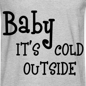 IT'S COLD OUTSIDE T-Shirts - Men's Long Sleeve T-Shirt