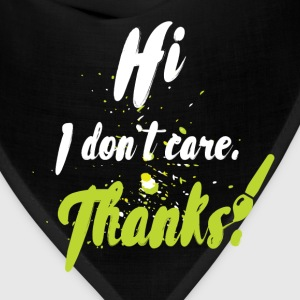 Hi I don't care. Thanks! - Bandana