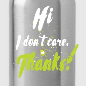Hi I don't care. Thanks! - Water Bottle