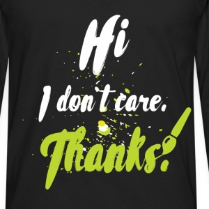 Hi I don't care. Thanks! - Men's Premium Long Sleeve T-Shirt