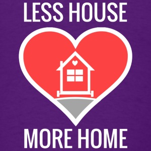 Less House More Home Long Sleeve Shirts - Men's T-Shirt
