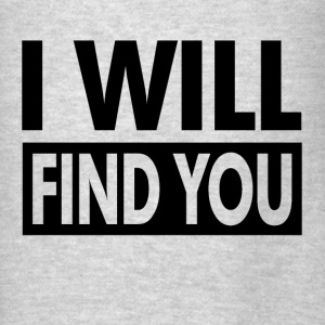 I WILL FIND YOU Hoodies - Men's T-Shirt
