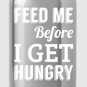 Feed me before I get hungry - Water Bottle
