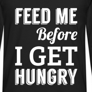 Feed me before I get hungry - Men's Premium Long Sleeve T-Shirt