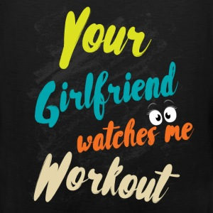 Your girlfriend watches me workout  - Men's Premium Tank