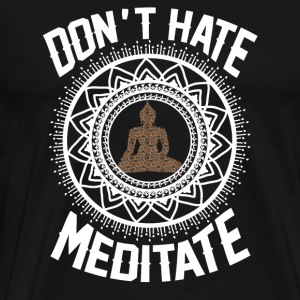 Don't Hate Meditate Long Sleeve Shirts - Men's Premium T-Shirt