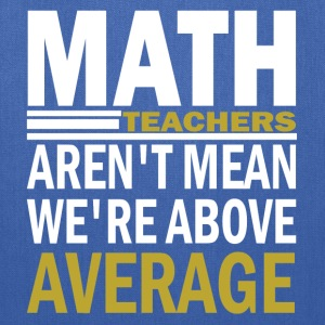 Math Teachers Aren't Mean We're Abowe  Average T-Shirts - Tote Bag