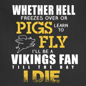 Vikings - I'll be vikings fan till the day I die - Adjustable Apron