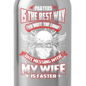 Wife - Messing with my wife you can meet lord - Water Bottle