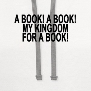 a_book_a_book_my_kingdom_for_a_book_ - Contrast Hoodie